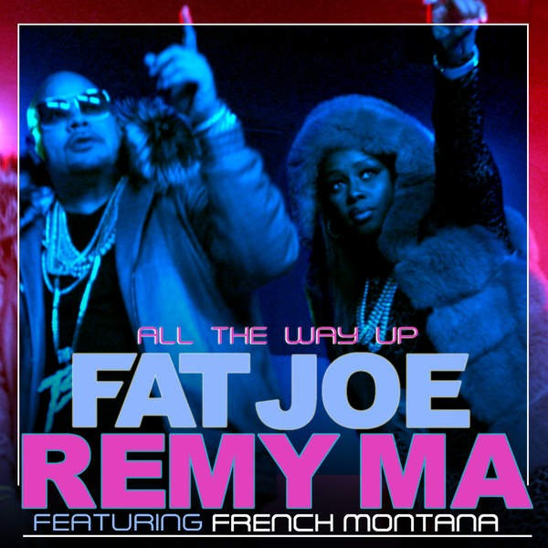 "Image result for Fat Joe & Remy Ma feat. French Montana and Infared, ""All the Way Up"""