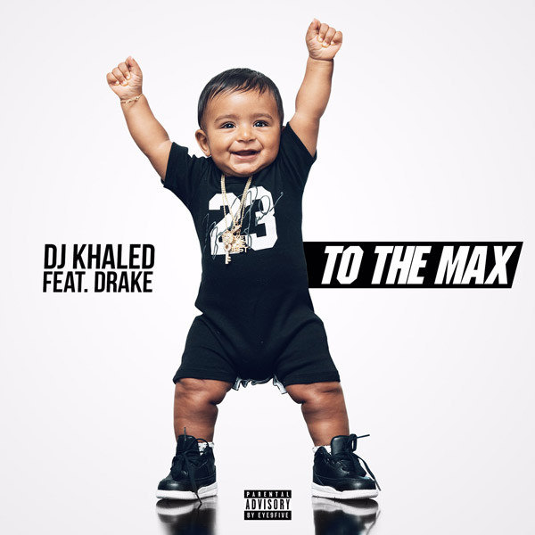 To the Max by dj khalid