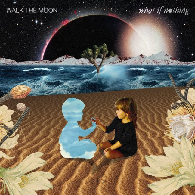 Walk The Moon – What If Nothing